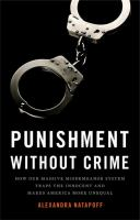 Cover image for Punishment without crime : how our massive misdemeanor system traps the innocent and makes America more unequal