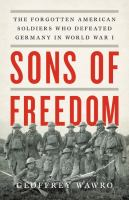 Cover image for Sons of freedom : the forgotten American soldiers who defeated Germany in World War I