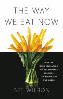 Cover image for The way we eat now : how the food revolution has transformed our lives, our bodies, and our world