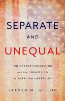 Cover image for Separate and unequal : the Kerner Commission and the unraveling of American liberalism