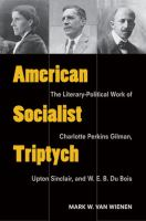 Cover image for American socialist triptych the literary-political work of Charlotte Perkins Gilman, Upton Sinclair, and W.E.B. Du Bois