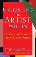 Cover image for Unleashing the artist within : breaking through blocks and restoring creative purpose