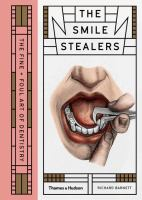 Imagen de portada para The smile stealers : the fine + foul art of dentistry