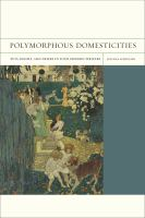Cover image for Polymorphous domesticities pets, bodies, and desire in four modern writers