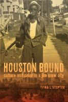 Cover image for Houston bound  culture and color in a Jim Crow city