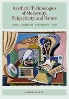 Cover image for Aesthetic technologies of modernity, subjectivity, and nature  opera, orchestra, phonograph, film