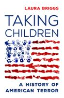 Cover image for Taking children : a history of American terror