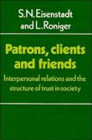 Cover image for Patrons, clients, and friends : interpersonal relations and the structure of trust in society