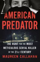Cover image for American predator : the hunt for the most meticulous serial killer of the 21st century