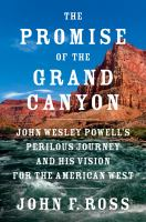 Cover image for Promise of the Grand Canyon : John Wesley Powell's perilous journey and his vision for the American West