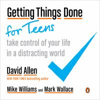 Cover image for Getting things done for teens take control of your life in a distracting world.