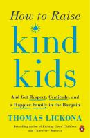 Cover image for How to raise kind kids and get respect, gratitude, and a happier family in the bargain.