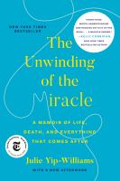 Cover image for The unwinding of the miracle a memoir of life, death, and everything that comes after.