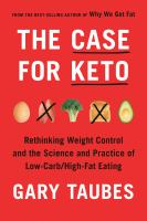 Cover image for The case for Keto : rethinking weight control and the science and practice of low-carb/high-fat eating