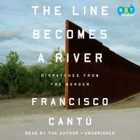 Cover image for The line becomes a river dispatches from the border