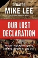 Cover image for Our lost declaration : America's fight against tyranny from King George to the deep state