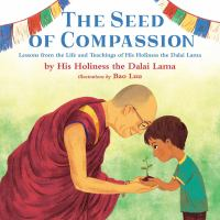 Cover image for The seed of compassion : lessons from the life and teachings of His Holiness the Dalai Lama