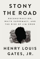 Cover image for Stony the road : Reconstruction, white supremacy, and the rise of Jim Crow