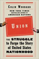 Cover image for Union : the struggle to forge the story of United States nationhood