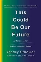 Cover image for This could be our future : a manifesto for a more generous world