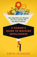 Cover image for A human's guide to machine intelligence : how algorithms are shaping our lives and how we can stay in control