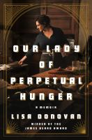 Cover image for Our lady of perpetual hunger : a memoir