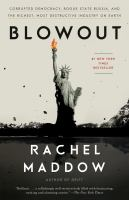 Cover image for Blowout Corrupted Democracy, Rogue State Russia, and the Richest, Most Destructive  Industry on Earth