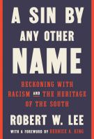 Cover image for A sin by any other name : reckoning with racism and the heritage of the South