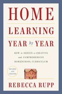 Cover image for Home learning year by year : how to design a creative and comprehensive homeschool curriculum