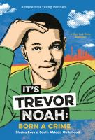 Cover image for It's Trevor Noah: Born a Crime: Stories from a South African Childhood (Adapted for Young Readers)