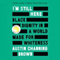 Cover image for I'm still here Black dignity in a world made for whiteness