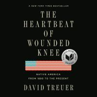 Cover image for The heartbeat of Wounded Knee Native America from 1890 to the present