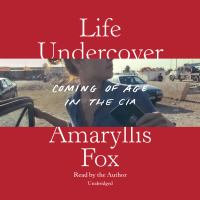 Cover image for Life undercover Coming of age in the CIA