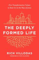 Cover image for The deeply formed life : five transformative values to root us in the way of Jesus