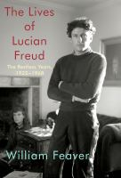 Cover image for The lives of Lucian Freud. [Volume I], The restless years, 1922-1968