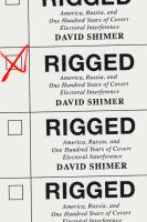 Cover image for Rigged : America, Russia, and one hundred years of covert electoral interference