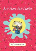 Cover image for Just grace gets crafty Just Grace Series, Book 12.