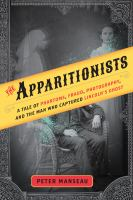 Cover image for The apparitionists : a tale of phantoms, fraud, photography, and the man who captured Lincoln's ghost