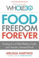 Cover image for Food freedom forever : letting go of bad habits, guilt, and anxiety around food
