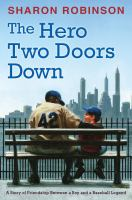 Imagen de portada para The hero two doors down : based on the true story of friendship between a boy and a baseball legend