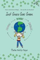 Cover image for Just grace goes green Just Grace Series, Book 4.