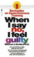 Cover image for When I say no, I feel guilty : how to cope--using the skills of systematic assertive therapy