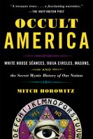 Cover image for Occult America : White House séances, Ouija circles, masons, and the secret mystic history of our nation