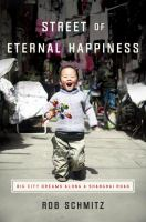 Cover image for Street of Eternal Happiness : big city dreams along a Shanghai road