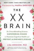 Cover image for The xx brain the groundbreaking science empowering women to maximize cognitive health and prevent Alzheimer's disease