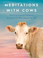 Cover image for Meditations with cows : what I've learned from Daisy, the dairy cow who changed my life