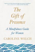 Cover image for The gift of presence : a mindfulness guide for women
