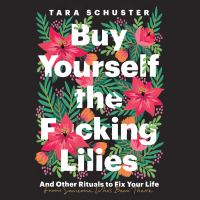 Cover image for Buy yourself the f*cking lilies And other rituals to fix your life, from someone who's been there