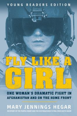 Cover image for Fly like a girl : one woman's dramatic fight in Afghanistan and on the home front