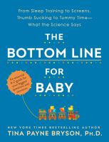 Cover image for The bottom line for baby : from sleep training to screens, thumb sucking to tummy time--what the science says